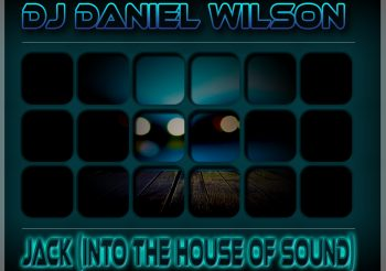 "New single ""Jack (Into the House of Sound)"" with DJ Daniel Wilson"